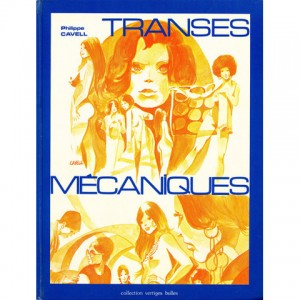 Philippe Cavell - Transes Mécaniques / Editions Dominique Leroy Snel - Collection Vertiges Bulles (1979)